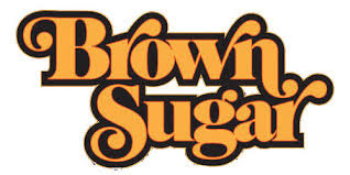 BROWN SUGAR  HIGHLIGHTS THE EVERY- WOMAN THIS WOMEN'S HISTORY MONTH